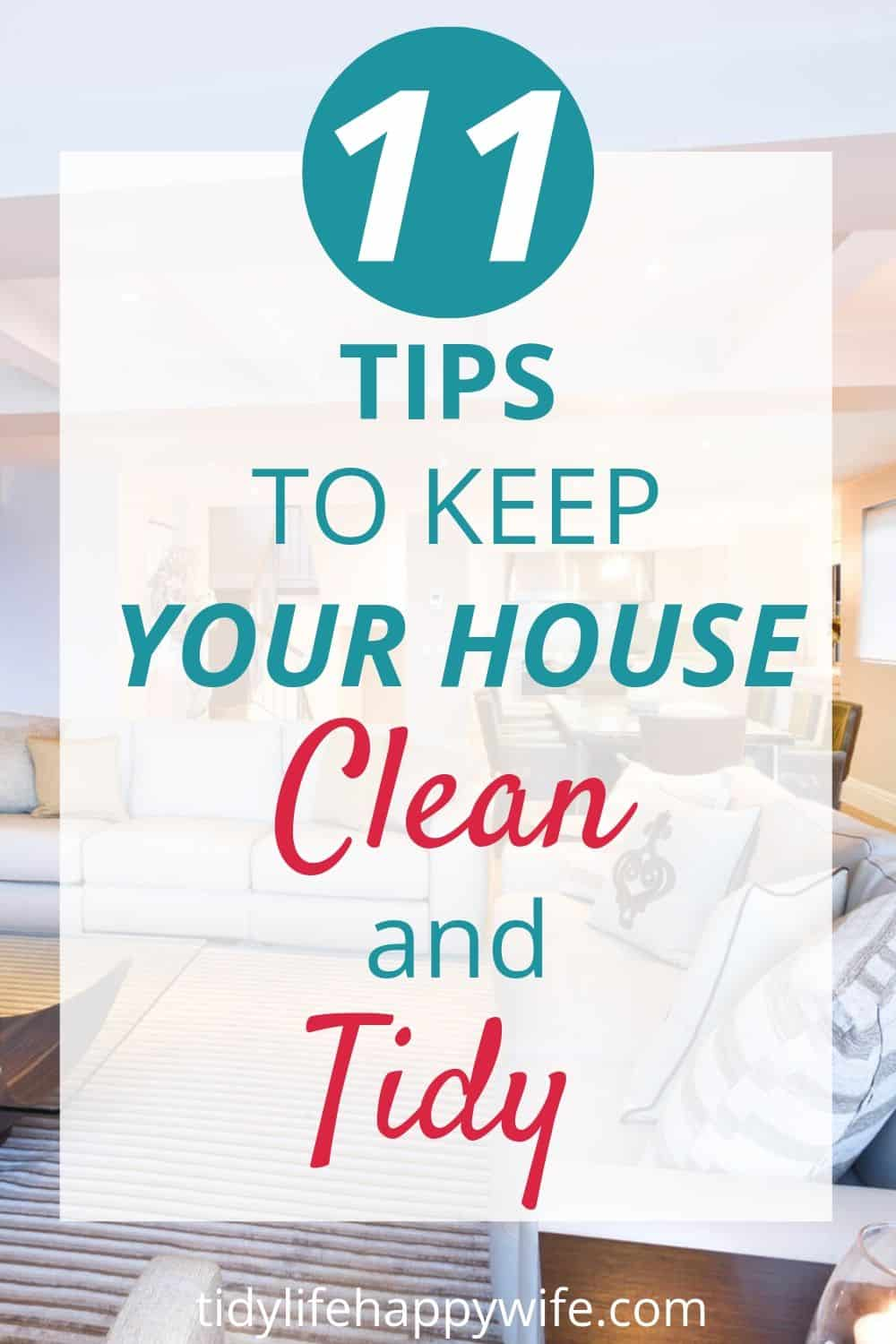 11 tips to keep your house clean and tidy written over a clean living room