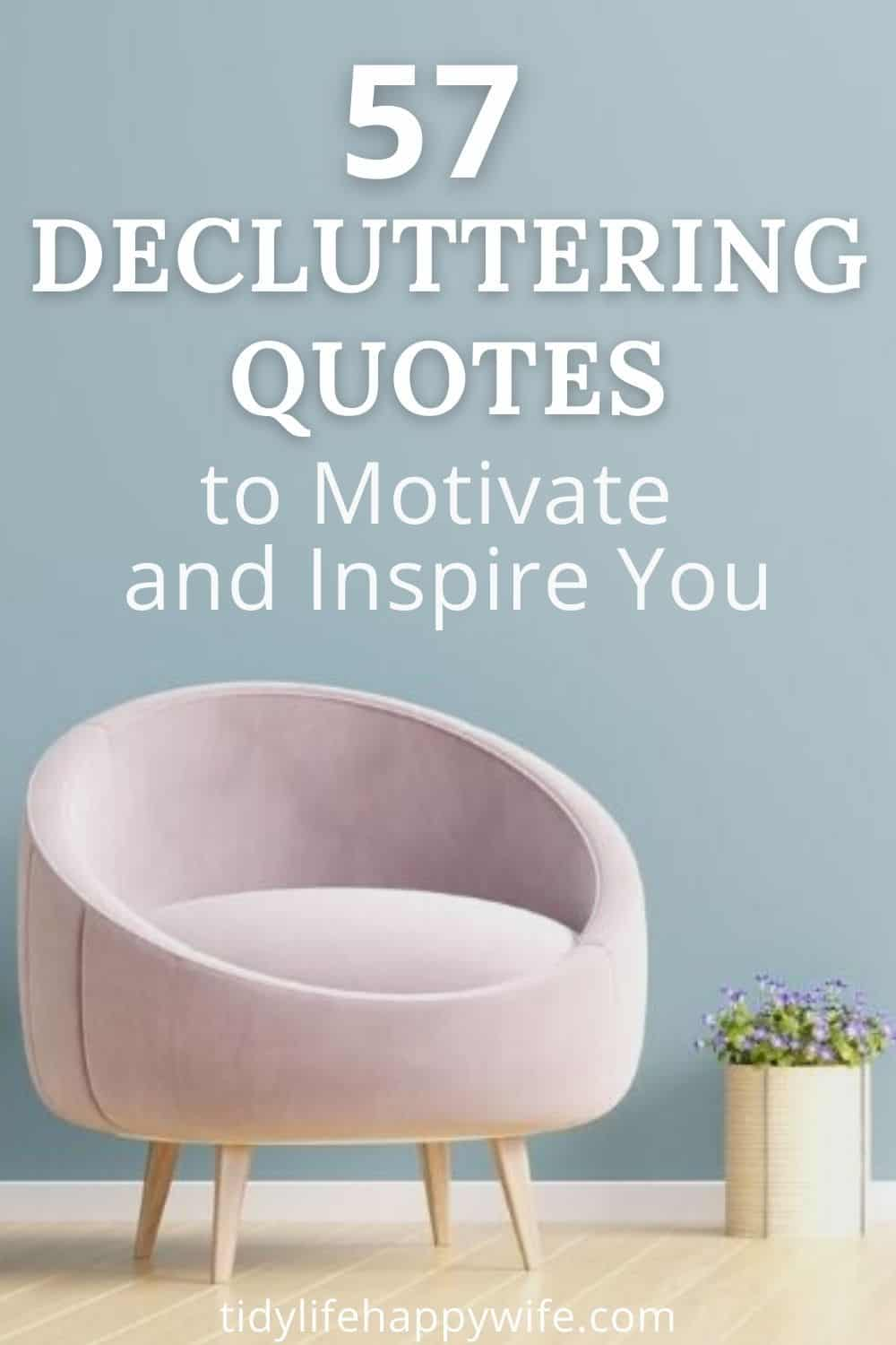 Can't seem to declutter? Here's a collection of clutter quotes that are sure to inspire and motivate you to start decluttering today. Quotes that describe what clutter is, how it impacts you, and what you should do about it. via @Tidylifehappywife