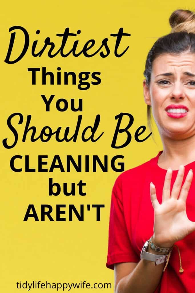Woman with grossed out look on her face next to the words 'Dirtiest things you should be cleaning but arent'