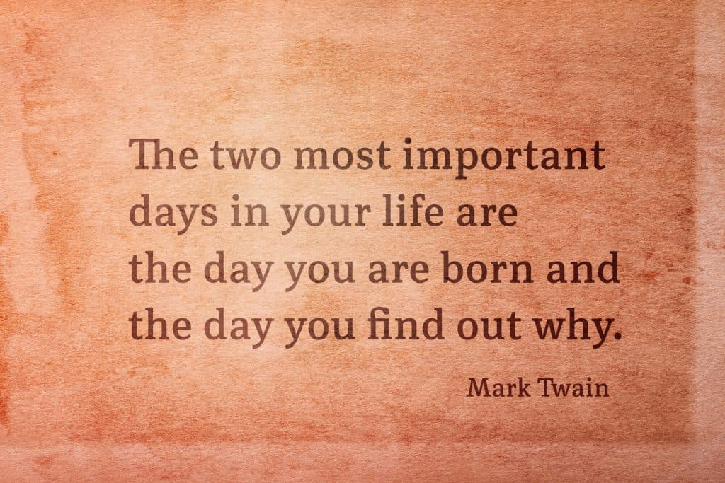 Mark Twain Quote 'The two most important days in your life are the day you are born and the day you find out why'.