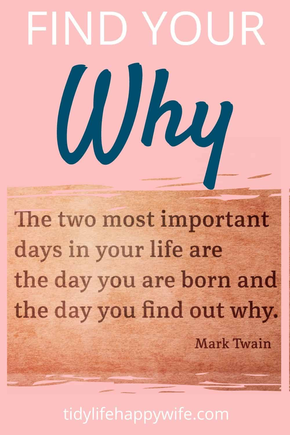 Find Your Why and Mark Twain quote.'The two most important days in your life are they day you are born and the day you find out why'.