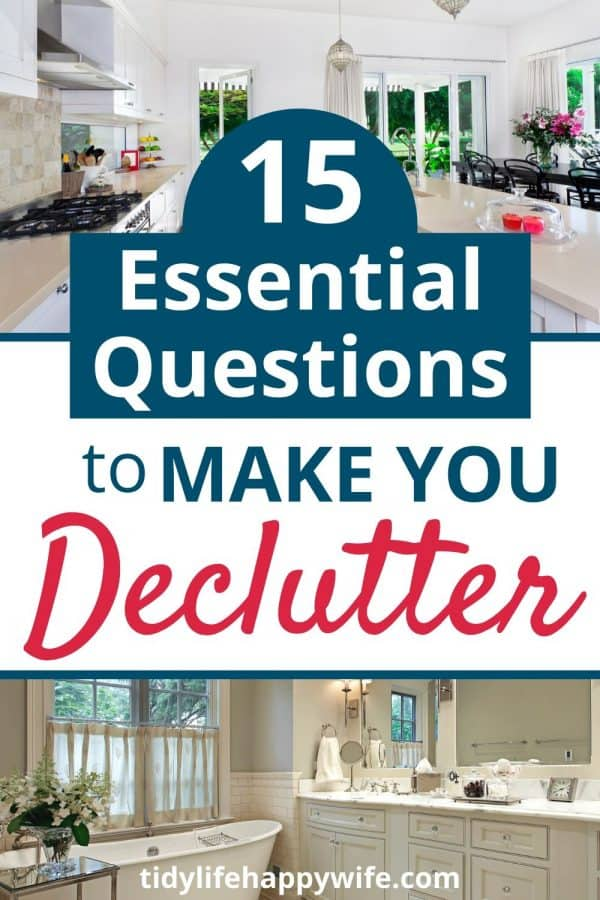 clutter free kitchen and bathroom with word overlay 15 essential questions to make you declutter