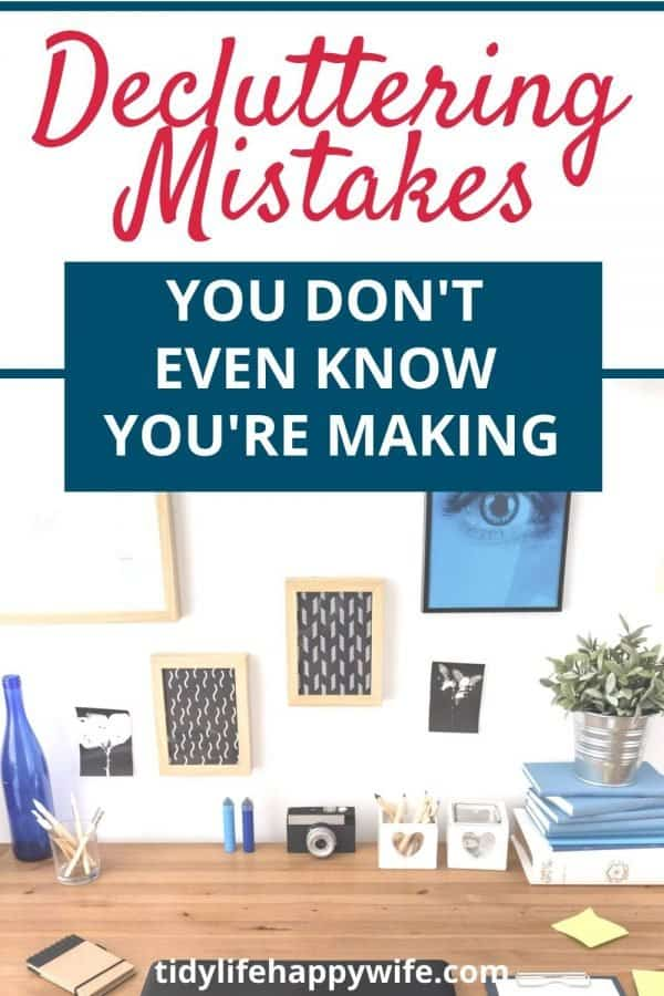 organized desk with text overlay 'decluttering mistakes you don't even know you're making'