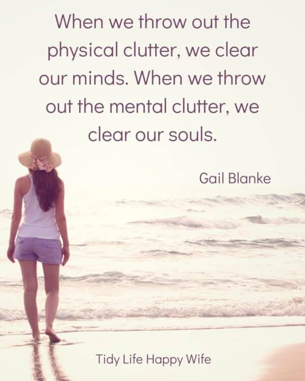 woman wading in the surf and quote, When we throw out the physical clutter, we clear our minds. When we throw out the mental clutter, we clear our souls. by Gail Blanke